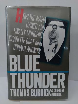 Blue Thunder: How the Mafia Owned and Finally Murdered Cigarette Boat King Donald Aronow. Thomas...