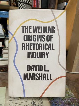 The Weimar Origins of Rhetorical Inquiry. David L. Marshall