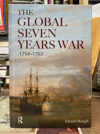 The Global Seven Years War, 1754-1763. Daniel Baugh