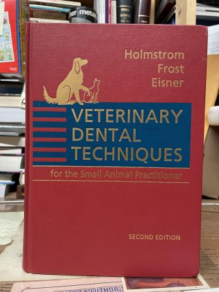 Veterinary Dental Techniques for the Small Animal Practitioner. Steven E. Holmstrom, Patricia...