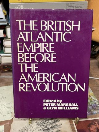 The British Atlantic Empire Before the American Revolution. Peter Marshall, Glyn Williams, edited