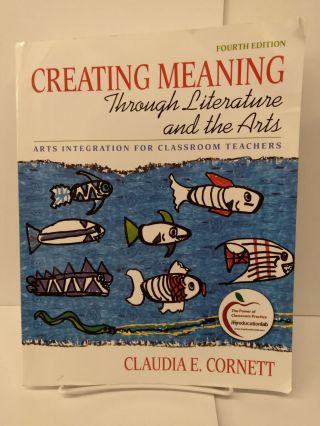 Creating Meaning through Literature and the Arts: Arts Integration for Classroom Teachers....