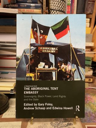 The Aboriginal Tent Embassy: Sovereignty, Black Power, Land Rights and the State. Gary Foley,...