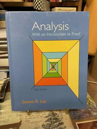 Analysis: With an Introduction to Proof (Fifth Edition). Steven R. Lay
