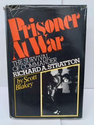 Prisoner at War: The Survival of Richard A. Stratton. Scott Blakely