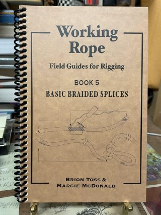 Working Rope: Field Guides for Rigging, Book 5: Basic Braided Splices. Brion Toss, Margie McDonald