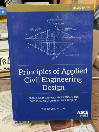 Principles of Applied Civil Engineering Design: Producing Drawings, Specifications, and Cost...