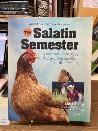 The Salatin Semester: A Complete Home Study Course in Polyface-Style Diversified Farming. Joel...