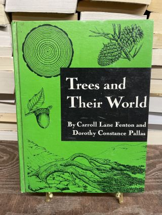 Trees and Their World. Carroll Lane Fenton, Dorothy Constance Pallas